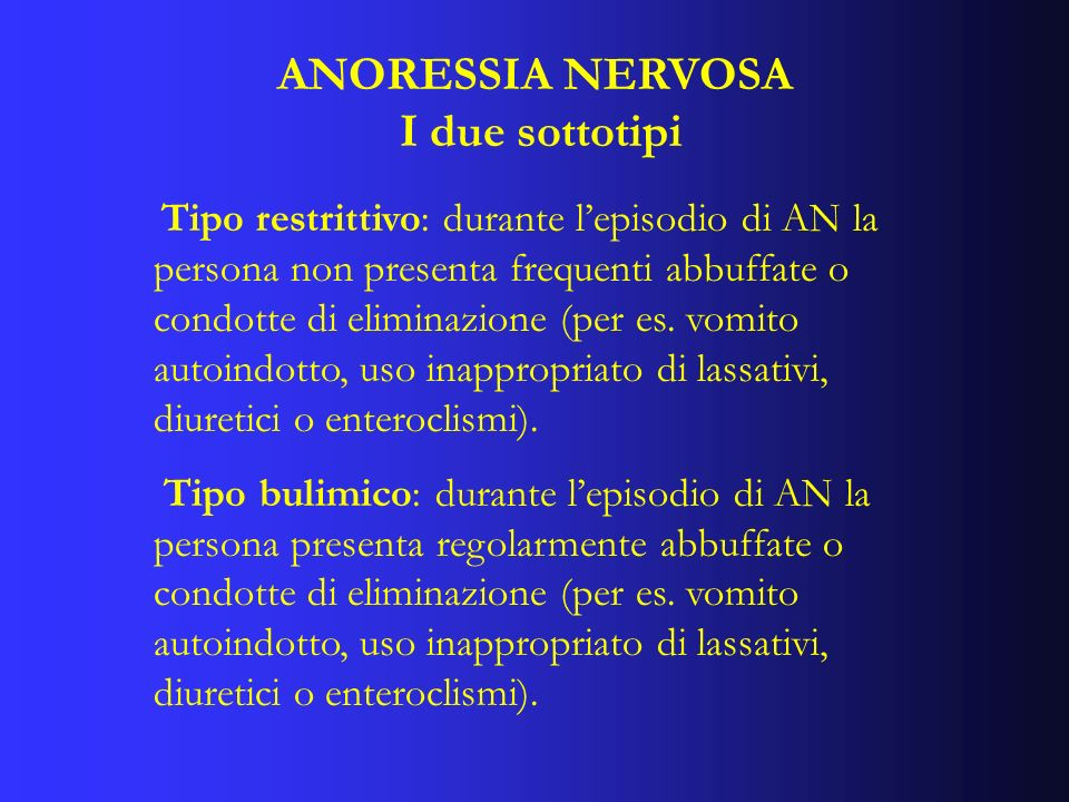 Tipo restrittivo: durante lepisodio di AN la persona non presenta frequenti abbuffate o condotte di eliminazione (per es. vomito autoindotto, uso inap