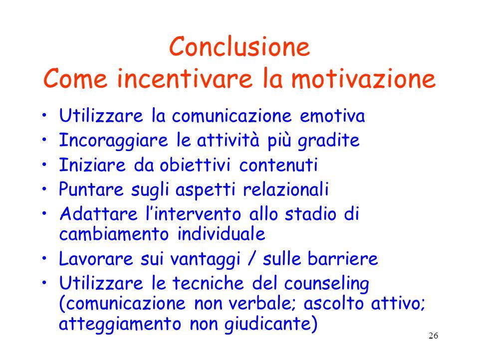 26 Conclusione Come incentivare la motivazione Utilizzare la comunicazione emotiva Incoraggiare le attività più gradite Iniziare da obiettivi contenut