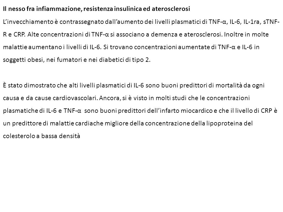 Il nesso fra infiammazione, resistenza insulinica ed aterosclerosi Linvecchiamento è contrassegnato dallaumento dei livelli plasmatici di TNF-α, IL-6, IL-1ra, sTNF- R e CRP.