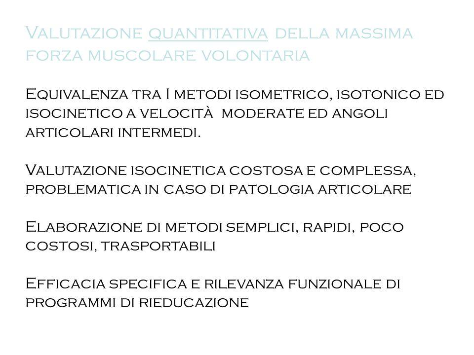 Valutazione quantitativa della massima forza muscolare volontaria Equivalenza tra I metodi isometrico, isotonico ed isocinetico a velocità moderate ed