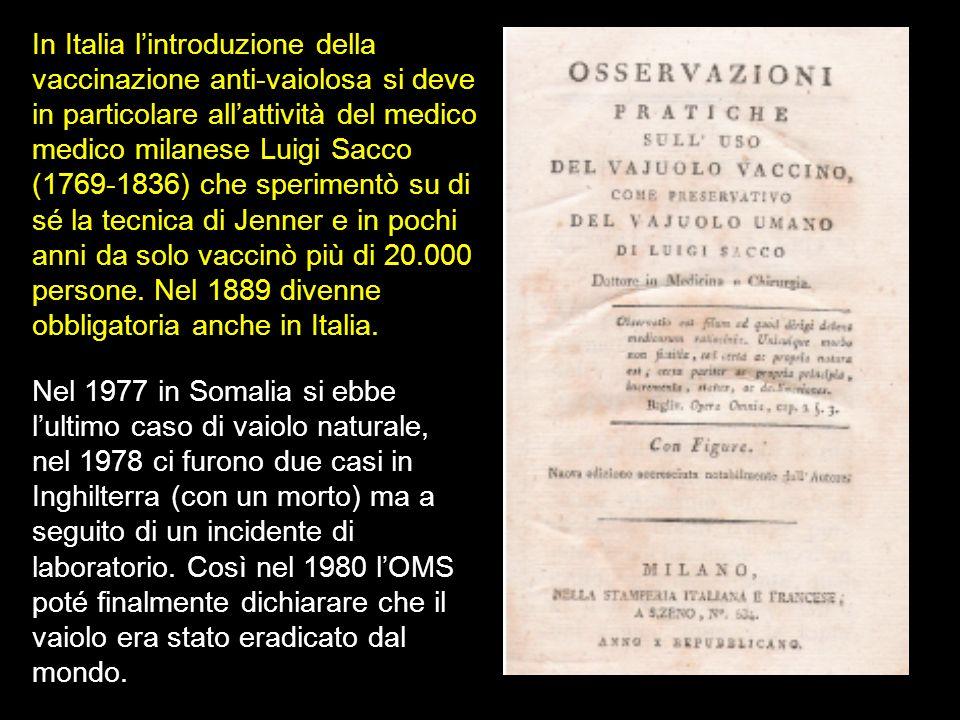 In Italia lintroduzione della vaccinazione anti-vaiolosa si deve in particolare allattività del medico medico milanese Luigi Sacco (1769-1836) che spe