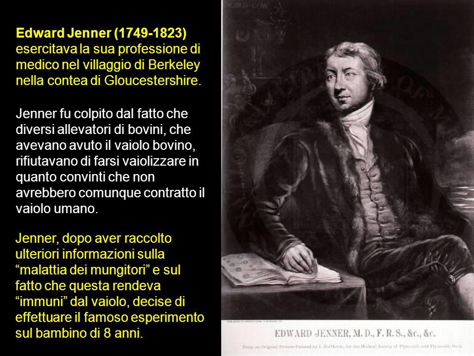 Edward Jenner (1749-1823) esercitava la sua professione di medico nel villaggio di Berkeley nella contea di Gloucestershire. Jenner fu colpito dal fat