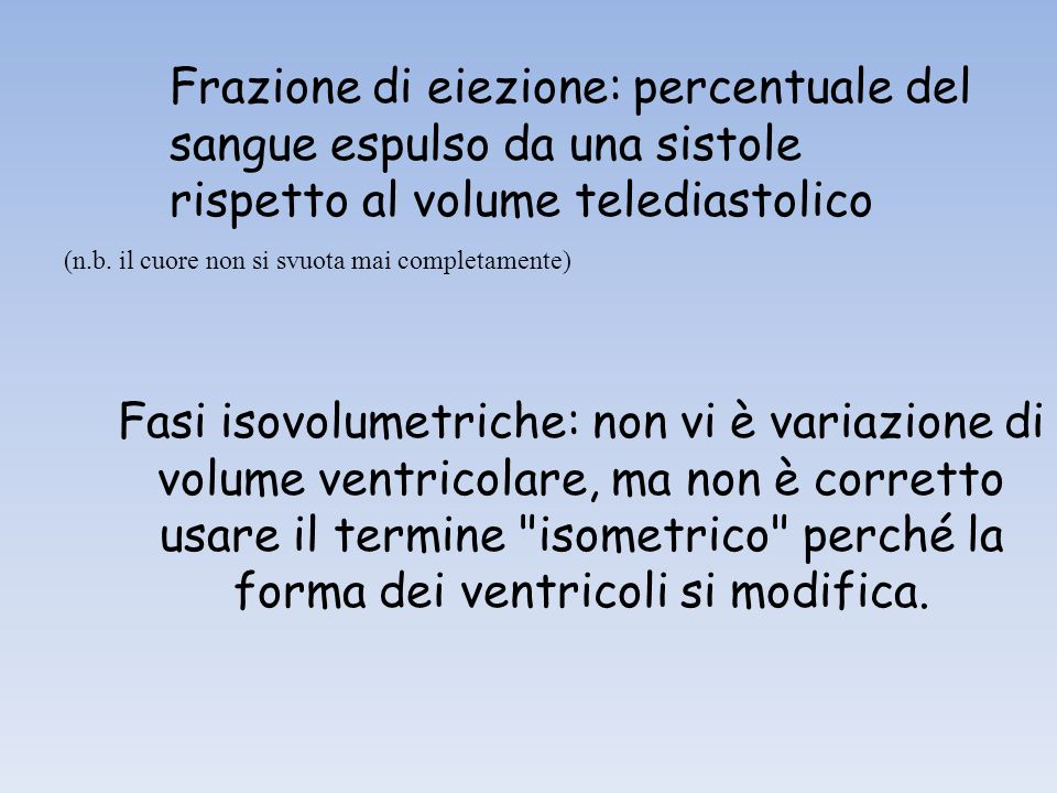 Fasi isovolumetriche: non vi è variazione di volume ventricolare, ma non è corretto usare il termine isometrico perché la forma dei ventricoli si modifica.