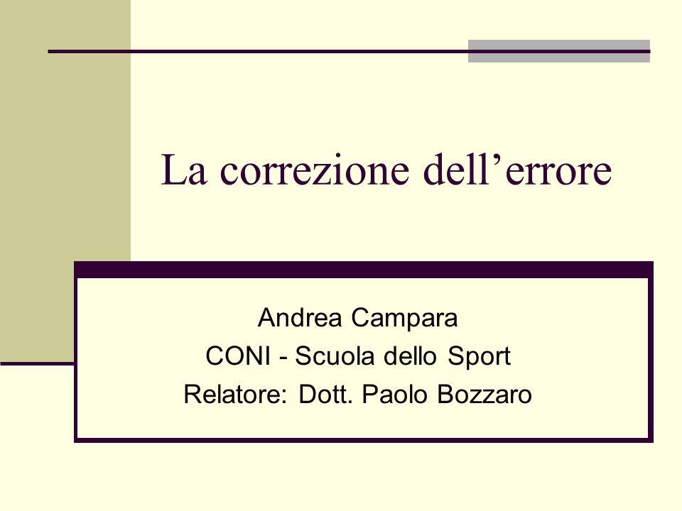 La correzione dellerrore Andrea Campara CONI - Scuola dello Sport Relatore: Dott. Paolo Bozzaro