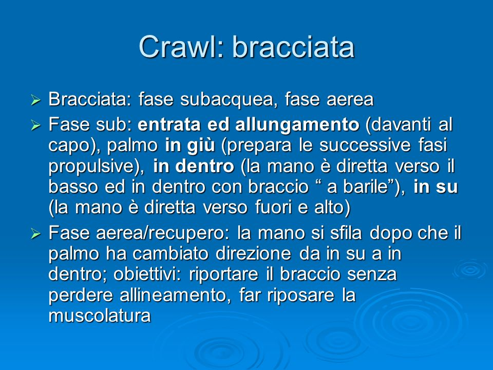 Crawl: bracciata Bracciata: fase subacquea, fase aerea Bracciata: fase subacquea, fase aerea Fase sub: entrata ed allungamento (davanti al capo), palm