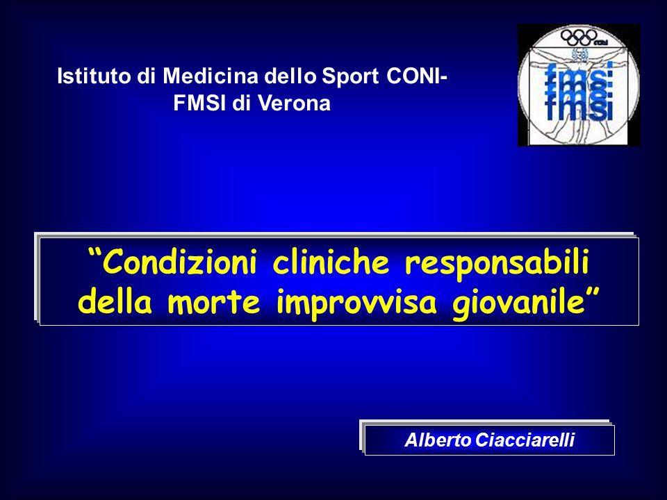 Condizioni cliniche responsabili della morte improvvisa giovanile Alberto Ciacciarelli Istituto di Medicina dello Sport CONI- FMSI di Verona
