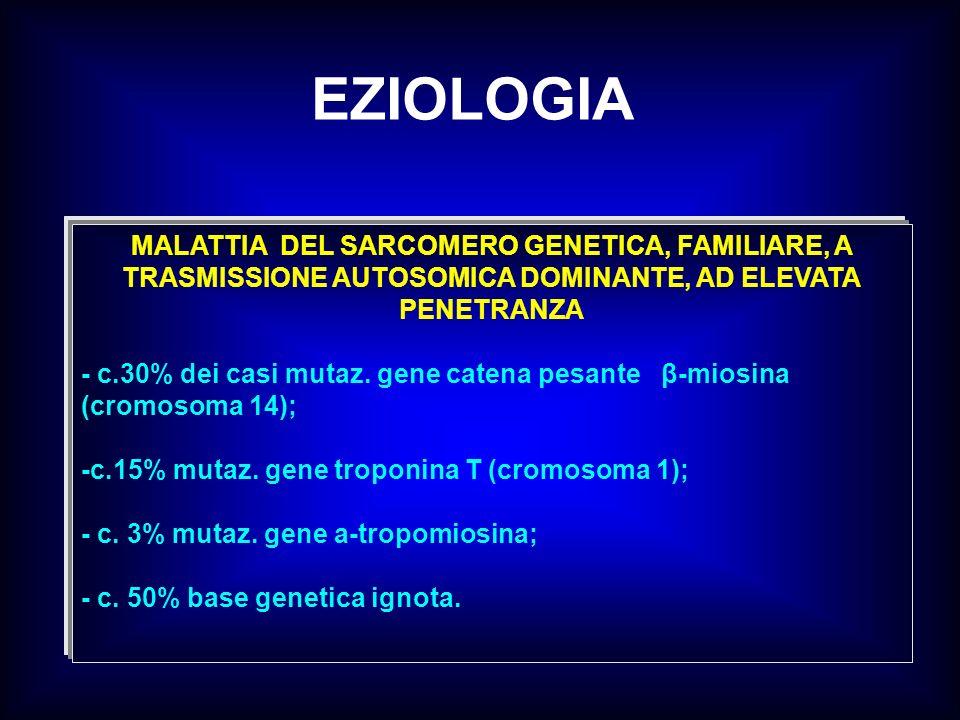 EZIOLOGIA MALATTIA DEL SARCOMERO GENETICA, FAMILIARE, A TRASMISSIONE AUTOSOMICA DOMINANTE, AD ELEVATA PENETRANZA - c.30% dei casi mutaz. gene catena p