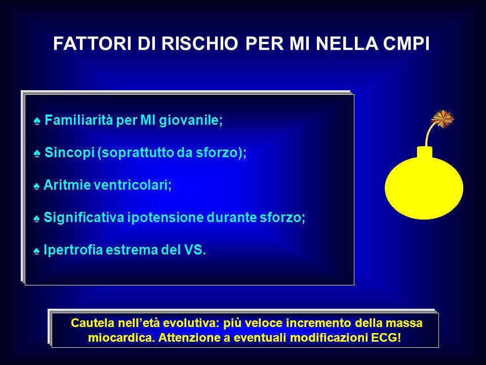 FATTORI DI RISCHIO PER MI NELLA CMPI Familiarità per MI giovanile; Sincopi (soprattutto da sforzo); Aritmie ventricolari; Significativa ipotensione du