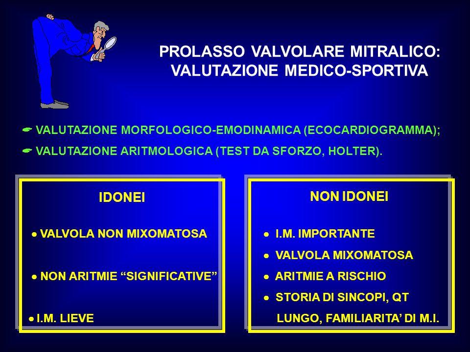 PROLASSO VALVOLARE MITRALICO: VALUTAZIONE MEDICO-SPORTIVA VALUTAZIONE MORFOLOGICO-EMODINAMICA (ECOCARDIOGRAMMA); VALUTAZIONE ARITMOLOGICA (TEST DA SFO