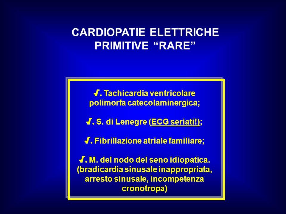 CARDIOPATIE ELETTRICHE PRIMITIVE RARE. Tachicardia ventricolare polimorfa catecolaminergica;. S. di Lenegre (ECG seriati!);. Fibrillazione atriale fam