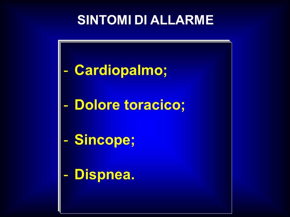 -Cardiopalmo; -Dolore toracico; -Sincope; -Dispnea. SINTOMI DI ALLARME