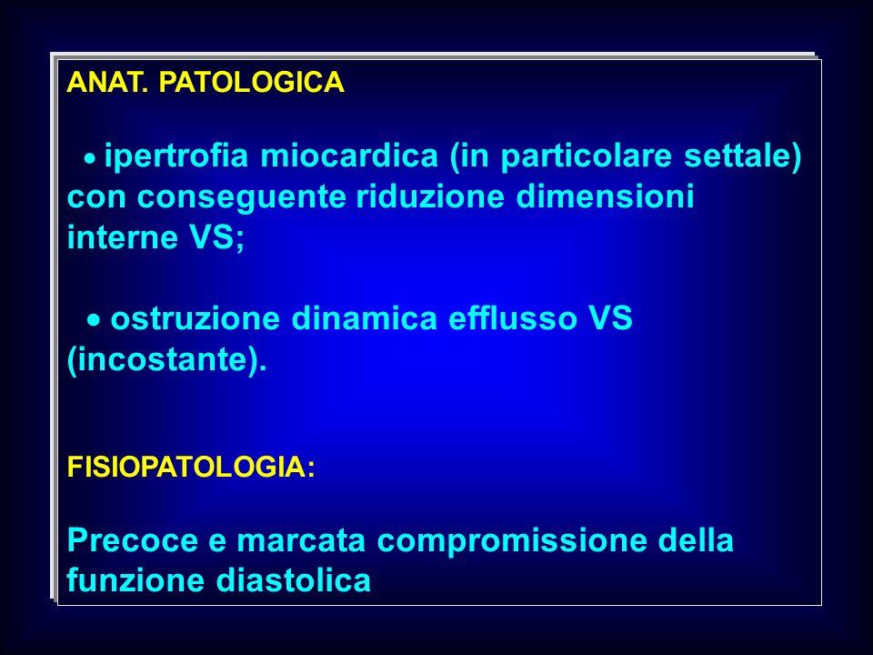 ANAT. PATOLOGICA ipertrofia miocardica (in particolare settale) con conseguente riduzione dimensioni interne VS; ostruzione dinamica efflusso VS (inco