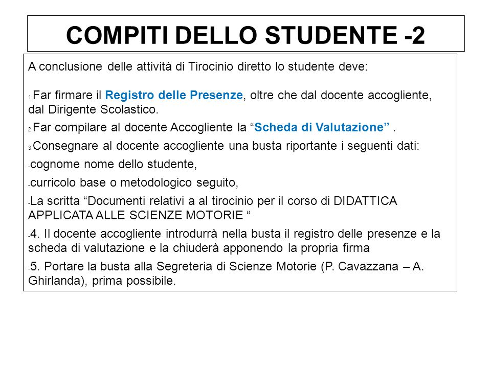 COMPITI DELLO STUDENTE -2 A conclusione delle attività di Tirocinio diretto lo studente deve: 1.