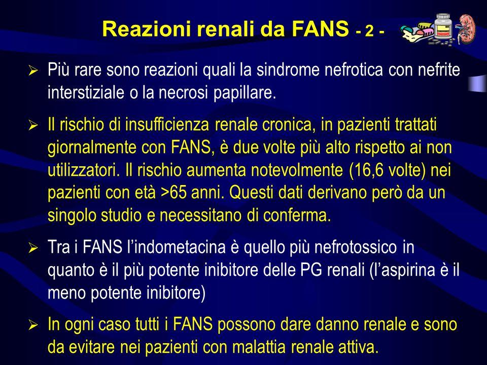 Reazioni renali da FANS - 2 - Più rare sono reazioni quali la sindrome nefrotica con nefrite interstiziale o la necrosi papillare. Il rischio di insuf