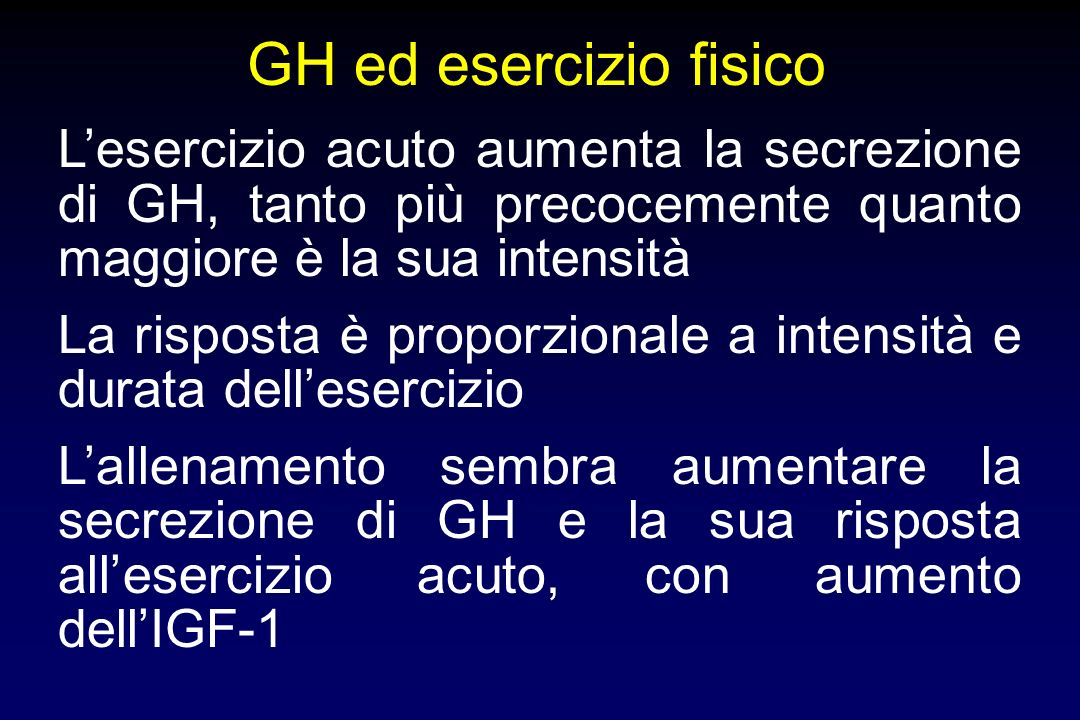 GH ed esercizio fisico Lesercizio acuto aumenta la secrezione di GH, tanto più precocemente quanto maggiore è la sua intensità La risposta è proporzionale a intensità e durata dellesercizio Lallenamento sembra aumentare la secrezione di GH e la sua risposta allesercizio acuto, con aumento dellIGF-1