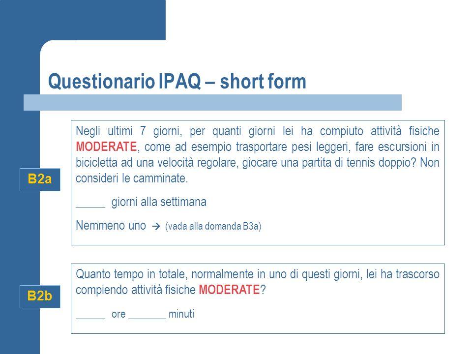 Questionario IPAQ – short form B2a Negli ultimi 7 giorni, per quanti giorni lei ha compiuto attività fisiche MODERATE, come ad esempio trasportare pes
