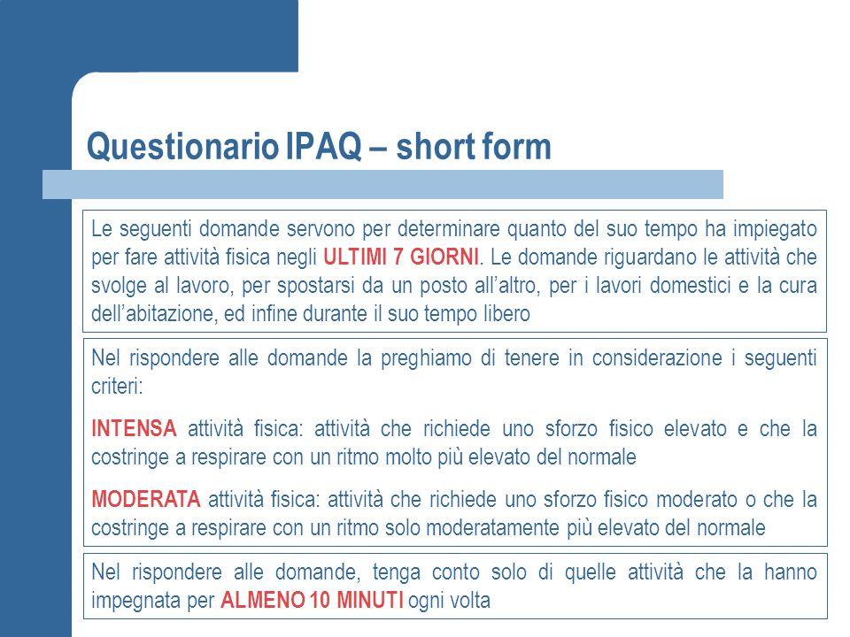 Questionario IPAQ – short form Le seguenti domande servono per determinare quanto del suo tempo ha impiegato per fare attività fisica negli ULTIMI 7 G