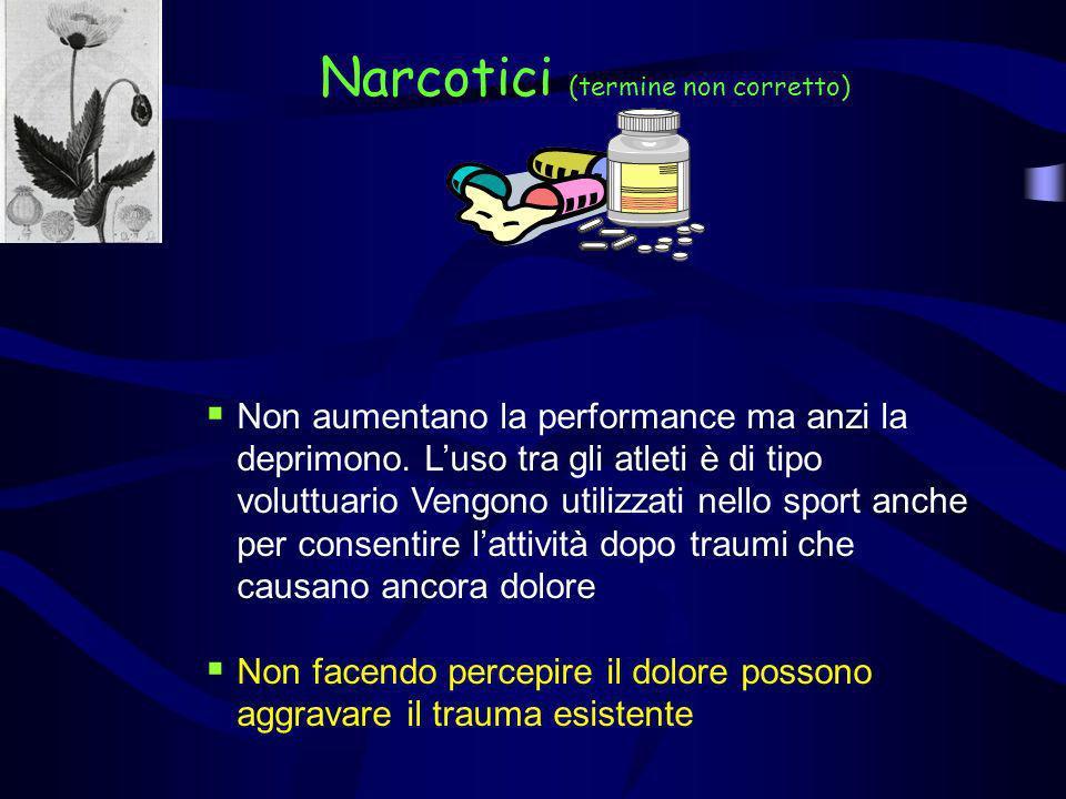 Narcotici (termine non corretto) Non aumentano la performance ma anzi la deprimono. Luso tra gli atleti è di tipo voluttuario Vengono utilizzati nello