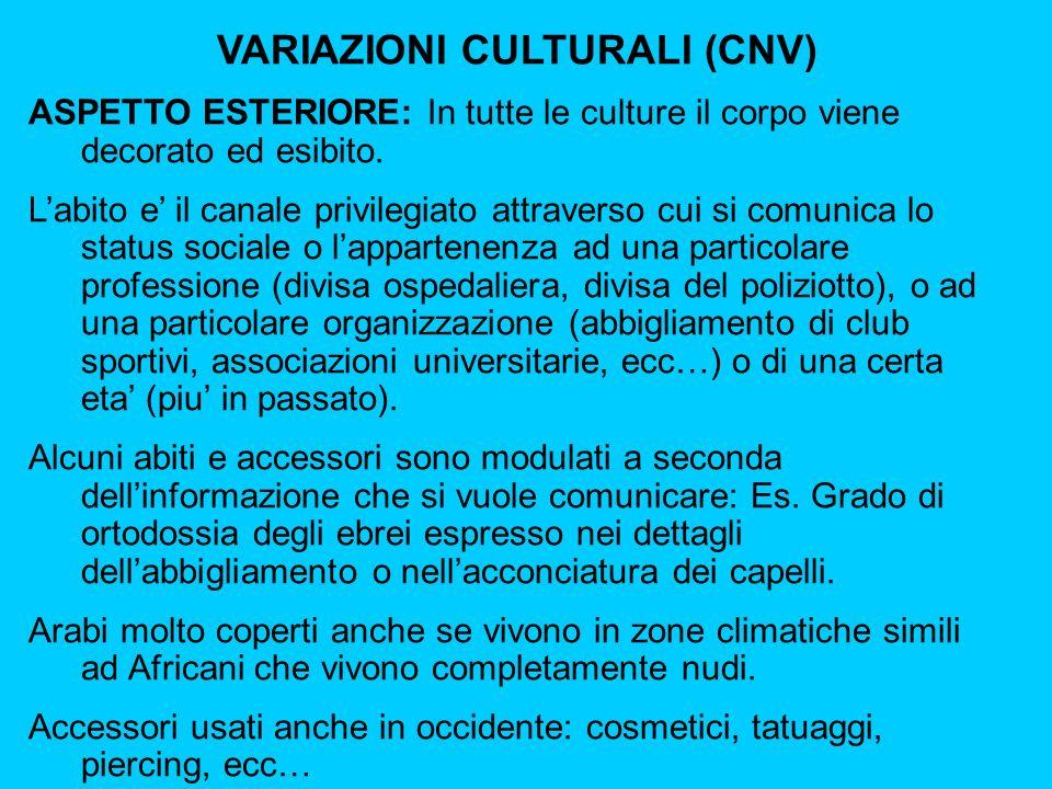 VARIAZIONI CULTURALI (CNV) ASPETTO ESTERIORE: In tutte le culture il corpo viene decorato ed esibito.