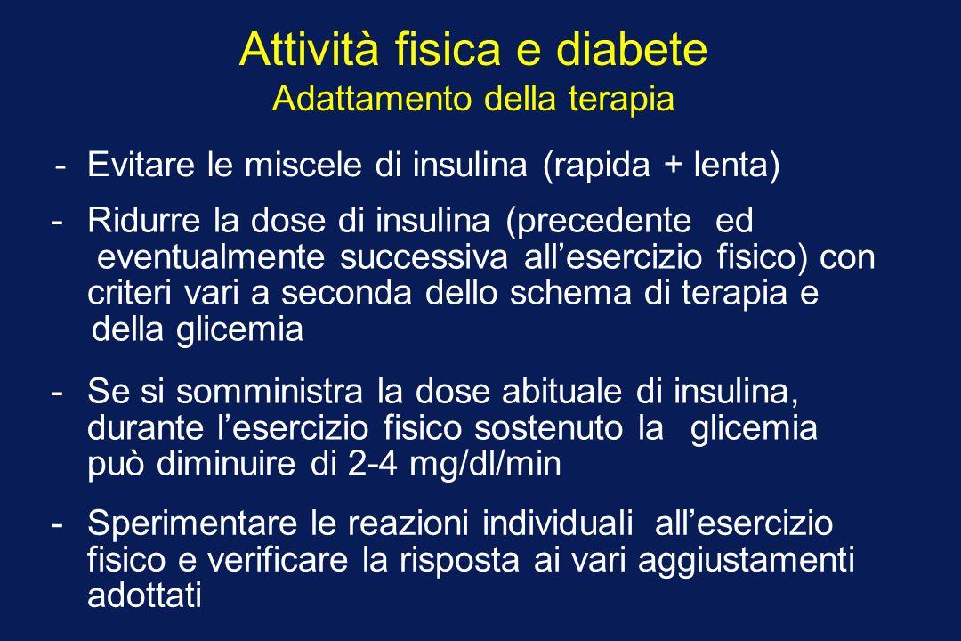 Attività fisica e diabete Adattamento della terapia -Se si somministra la dose abituale di insulina, durante lesercizio fisico sostenuto la glicemia p