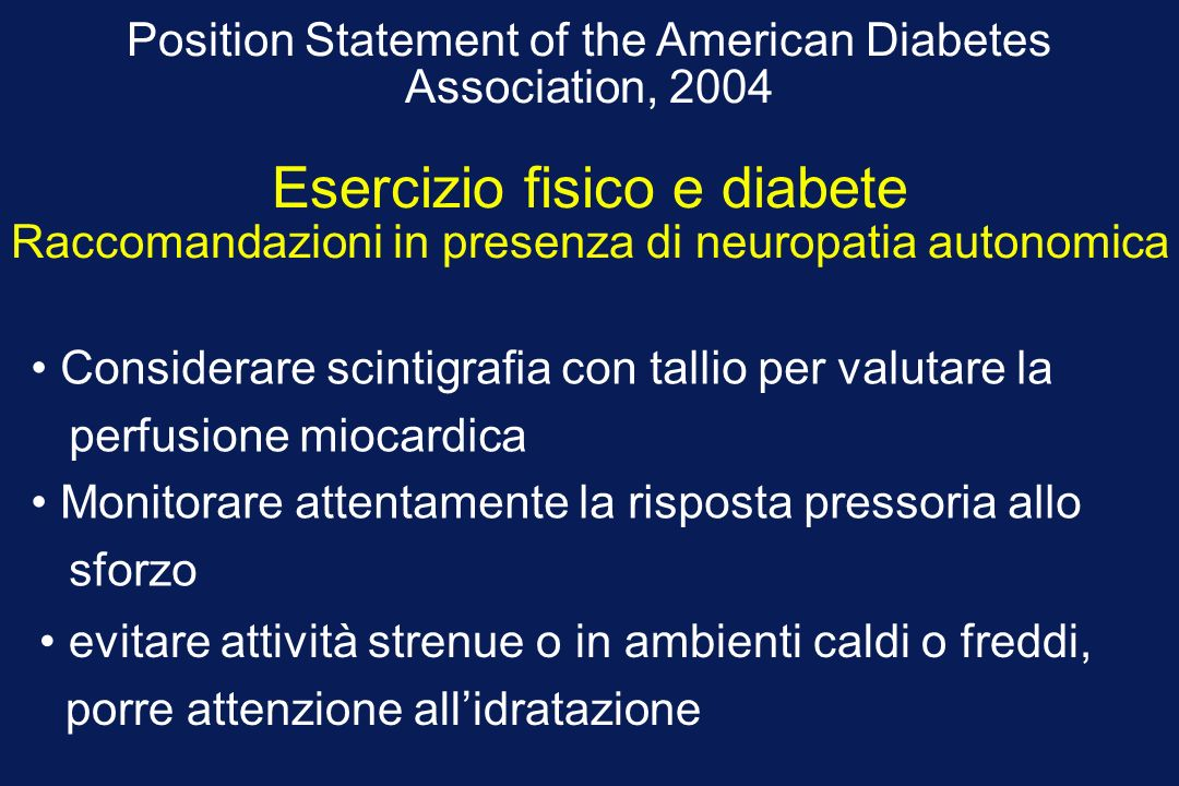 Position Statement of the American Diabetes Association, 2004 Esercizio fisico e diabete Raccomandazioni in presenza di neuropatia autonomica evitare
