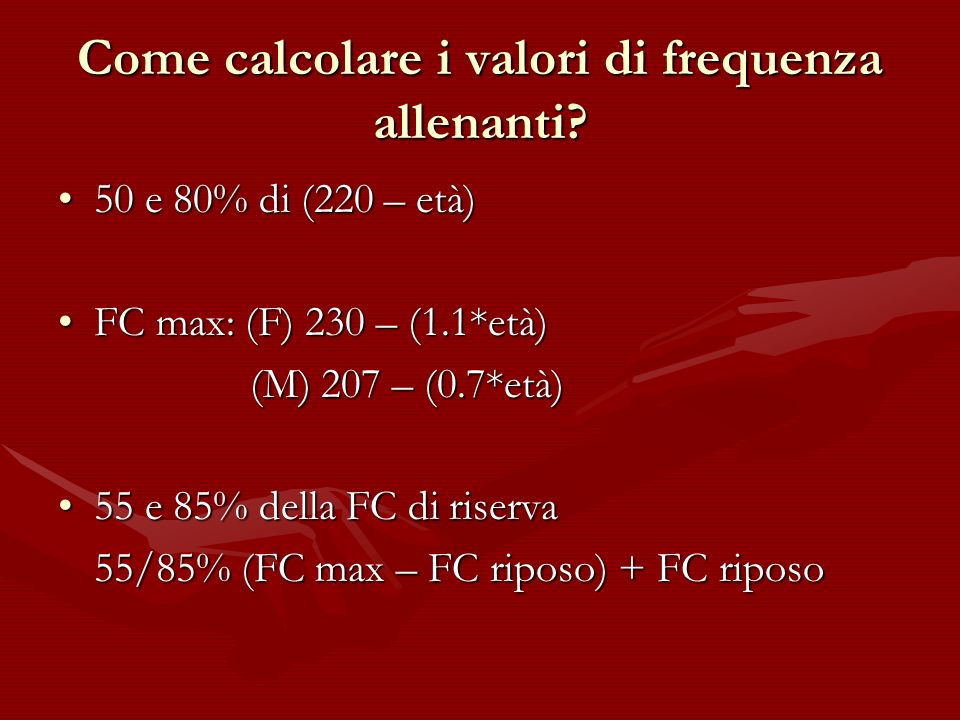 Come calcolare i valori di frequenza allenanti? 50 e 80% di (220 – età)50 e 80% di (220 – età) FC max: (F) 230 – (1.1*età)FC max: (F) 230 – (1.1*età)