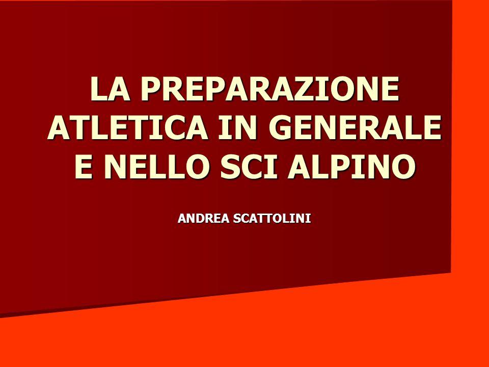 LA PREPARAZIONE ATLETICA IN GENERALE E NELLO SCI ALPINO ANDREA SCATTOLINI