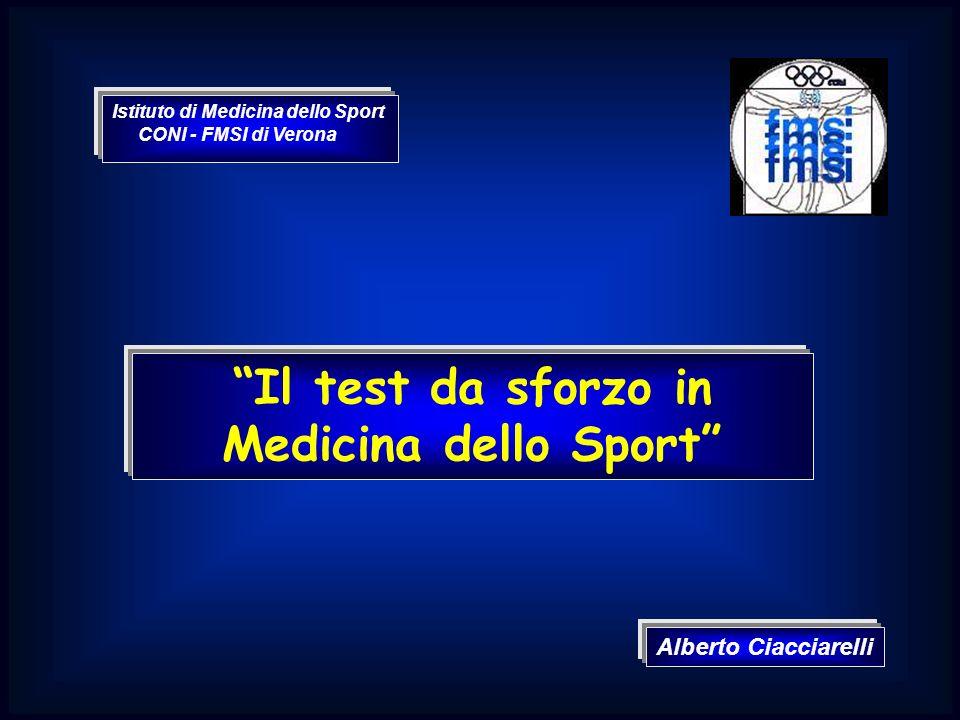 Il test da sforzo in Medicina dello Sport Alberto Ciacciarelli Istituto di Medicina dello Sport CONI - FMSI di Verona