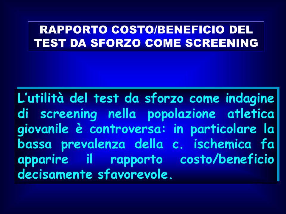 RAPPORTO COSTO/BENEFICIO DEL TEST DA SFORZO COME SCREENING Lutilità del test da sforzo come indagine di screening nella popolazione atletica giovanile