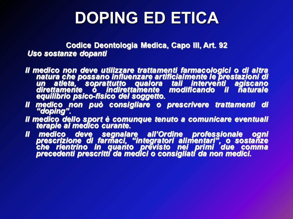 DOPING ED ETICA Codice Deontologia Medica, Capo III, Art. 92 Uso sostanze dopanti Uso sostanze dopanti Il medico non deve utilizzare trattamenti farma