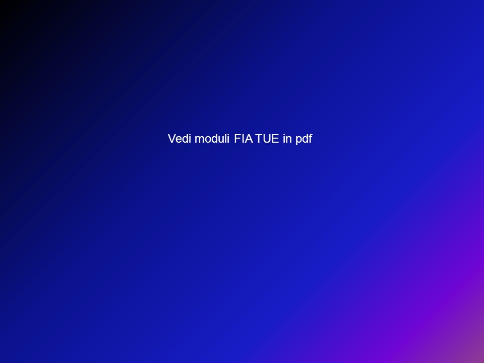 Vedi moduli FIA TUE in pdf