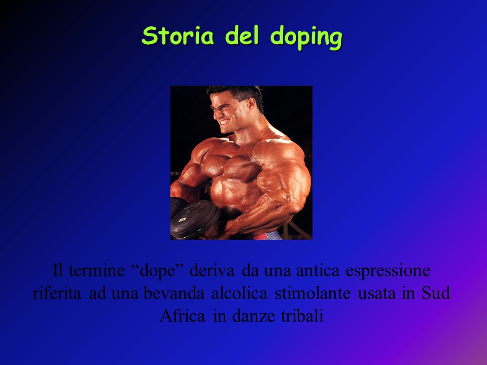 Il termine dope deriva da una antica espressione riferita ad una bevanda alcolica stimolante usata in Sud Africa in danze tribali Storia del doping