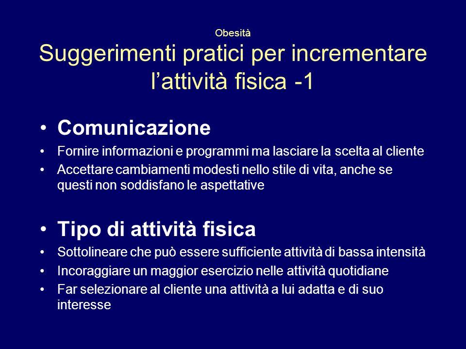 Obesità Suggerimenti pratici per incrementare lattività fisica -1 Comunicazione Fornire informazioni e programmi ma lasciare la scelta al cliente Acce