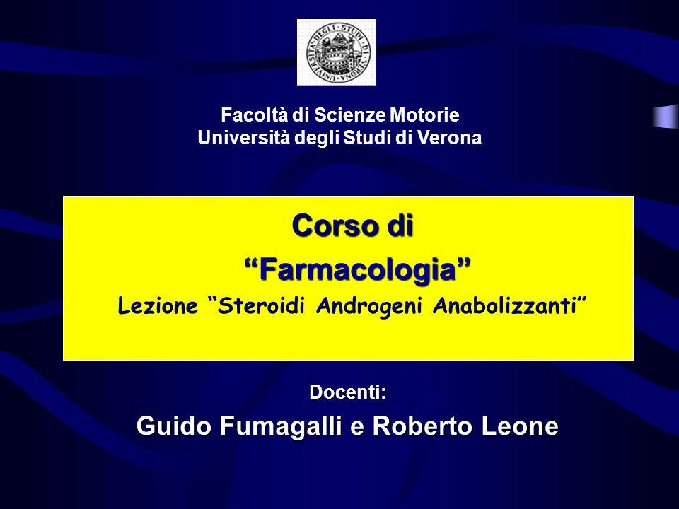 Corso di Farmacologia Farmacologia Lezione Steroidi Androgeni Anabolizzanti Facoltà di Scienze Motorie Università degli Studi di Verona Docenti: Guido