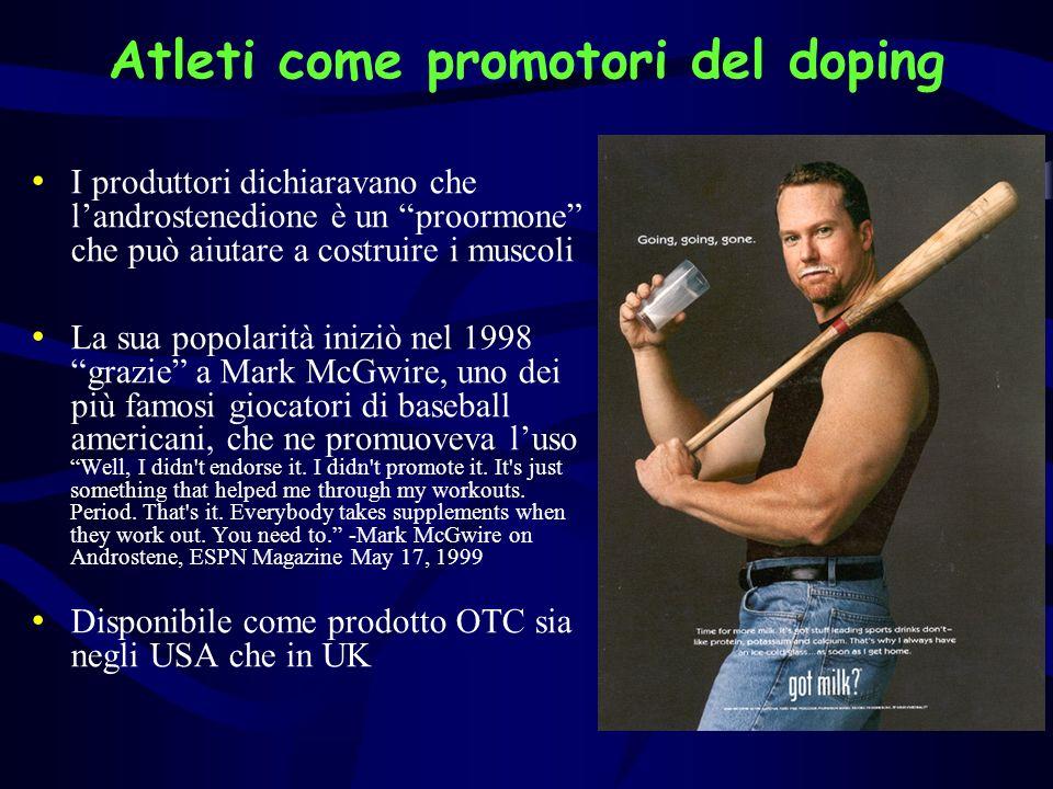 Atleti come promotori del doping I produttori dichiaravano che landrostenedione è un proormone che può aiutare a costruire i muscoli La sua popolarità