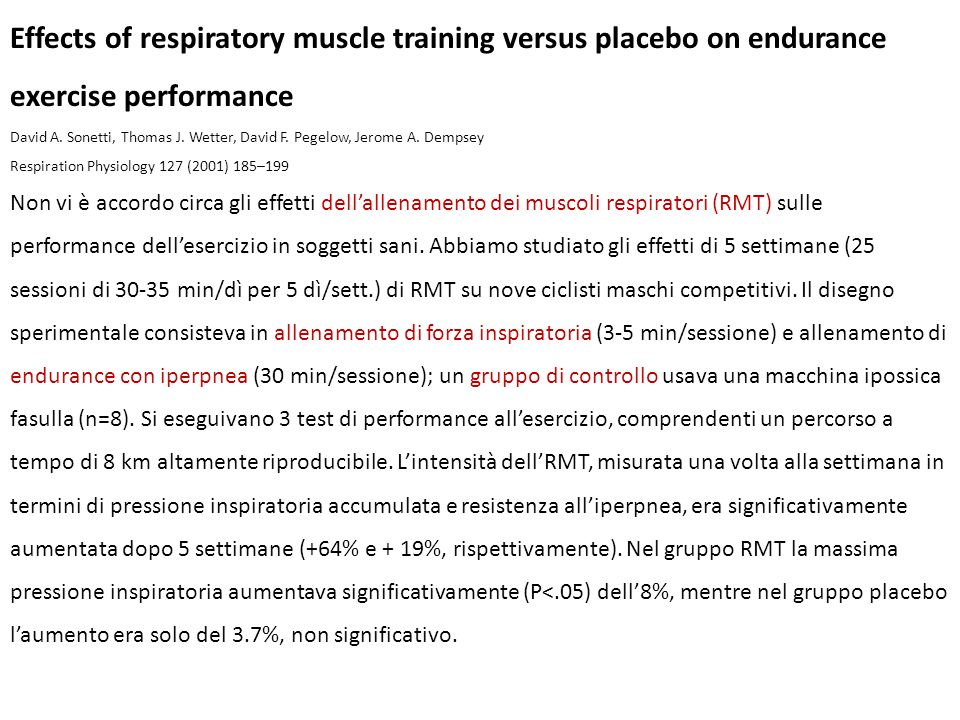 Effects of respiratory muscle training versus placebo on endurance exercise performance David A. Sonetti, Thomas J. Wetter, David F. Pegelow, Jerome A