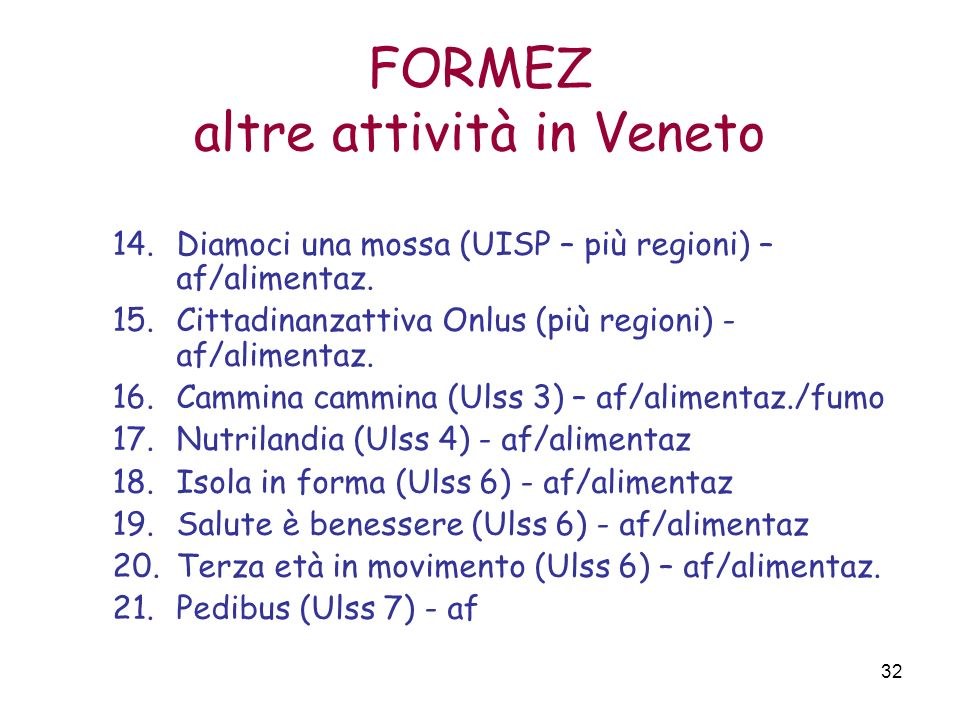 32 FORMEZ altre attività in Veneto 14.Diamoci una mossa (UISP – più regioni) – af/alimentaz. 15.Cittadinanzattiva Onlus (più regioni) - af/alimentaz.