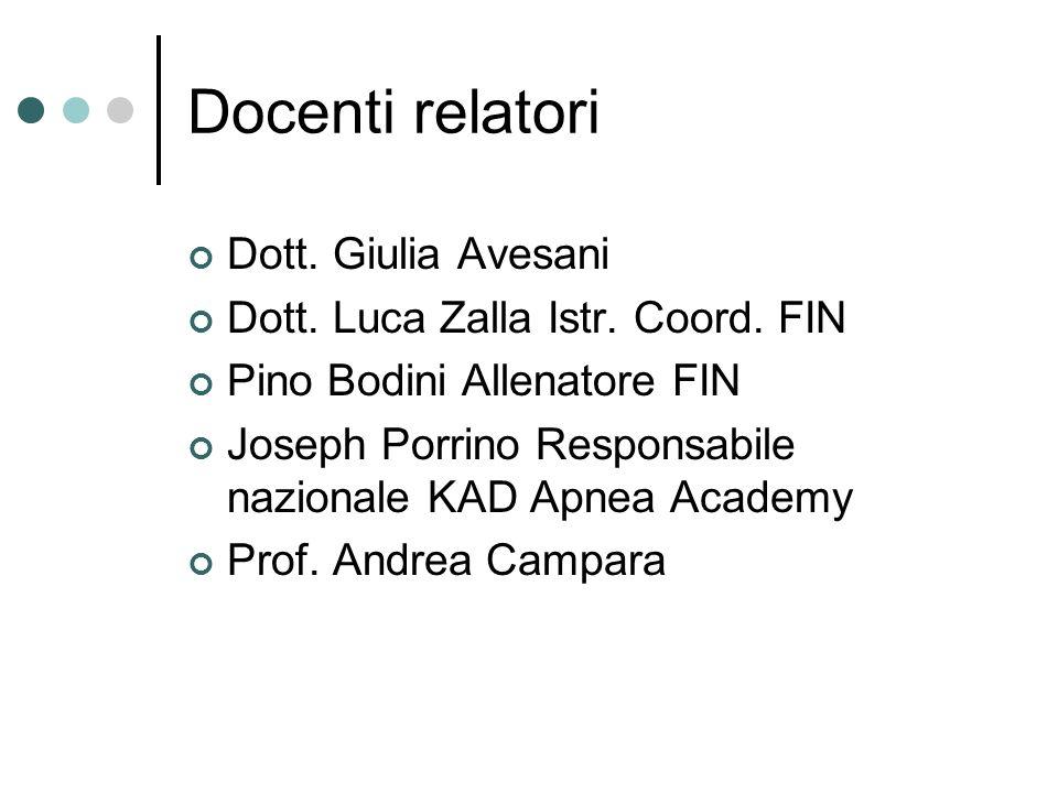 Docenti relatori Dott. Giulia Avesani Dott. Luca Zalla Istr. Coord. FIN Pino Bodini Allenatore FIN Joseph Porrino Responsabile nazionale KAD Apnea Aca