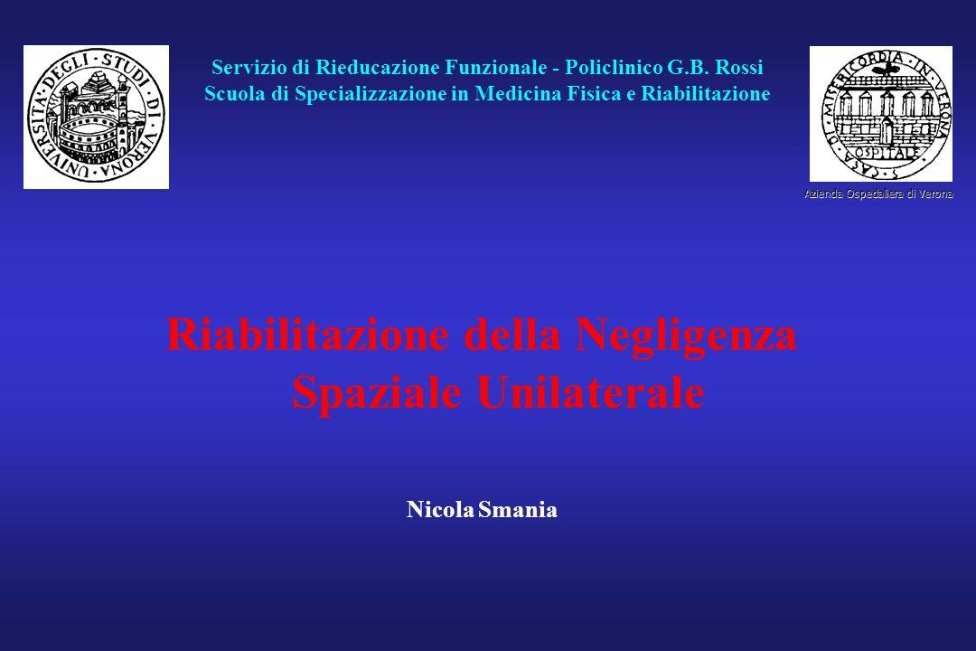 Servizio di Rieducazione Funzionale - Policlinico G.B. Rossi Scuola di Specializzazione in Medicina Fisica e Riabilitazione Riabilitazione della Negli