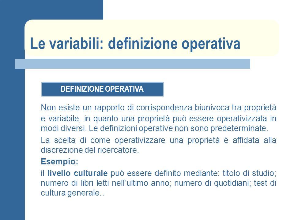 Le variabili: definizione operativa Non esiste un rapporto di corrispondenza biunivoca tra proprietà e variabile, in quanto una proprietà può essere o