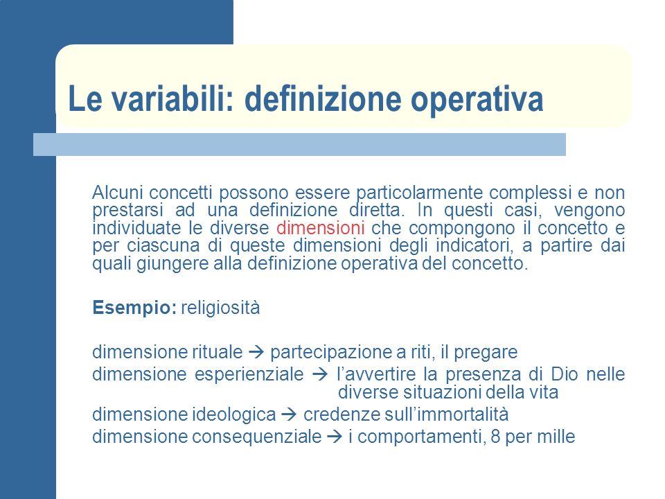 Le variabili: definizione operativa Alcuni concetti possono essere particolarmente complessi e non prestarsi ad una definizione diretta. In questi cas