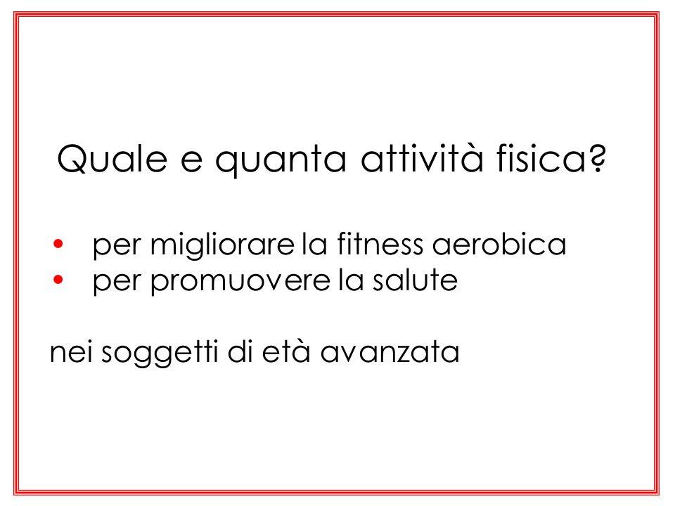 Quale e quanta attività fisica? per migliorare la fitness aerobica per promuovere la salute nei soggetti di età avanzata