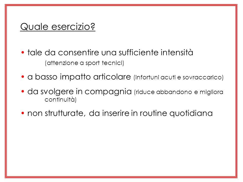 Quale esercizio? tale da consentire una sufficiente intensità (attenzione a sport tecnici) a basso impatto articolare (infortuni acuti e sovraccarico)
