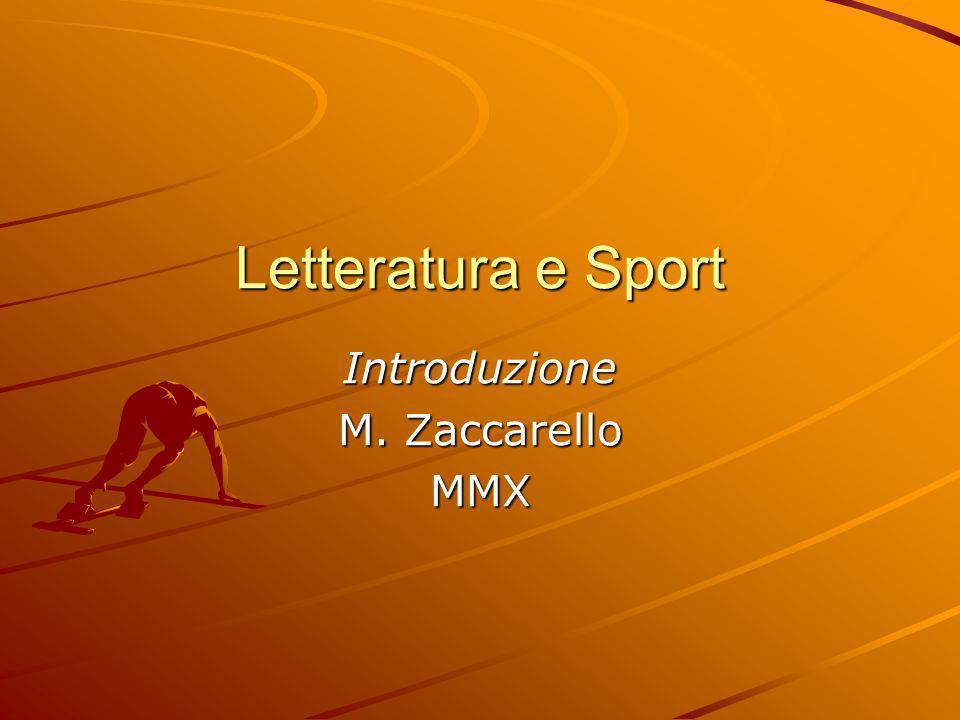 Letteratura e Sport Introduzione M. Zaccarello MMX