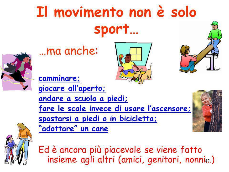 47 Il movimento non è solo sport… …ma anche: camminare; giocare allaperto; andare a scuola a piedi; fare le scale invece di usare lascensore; spostars