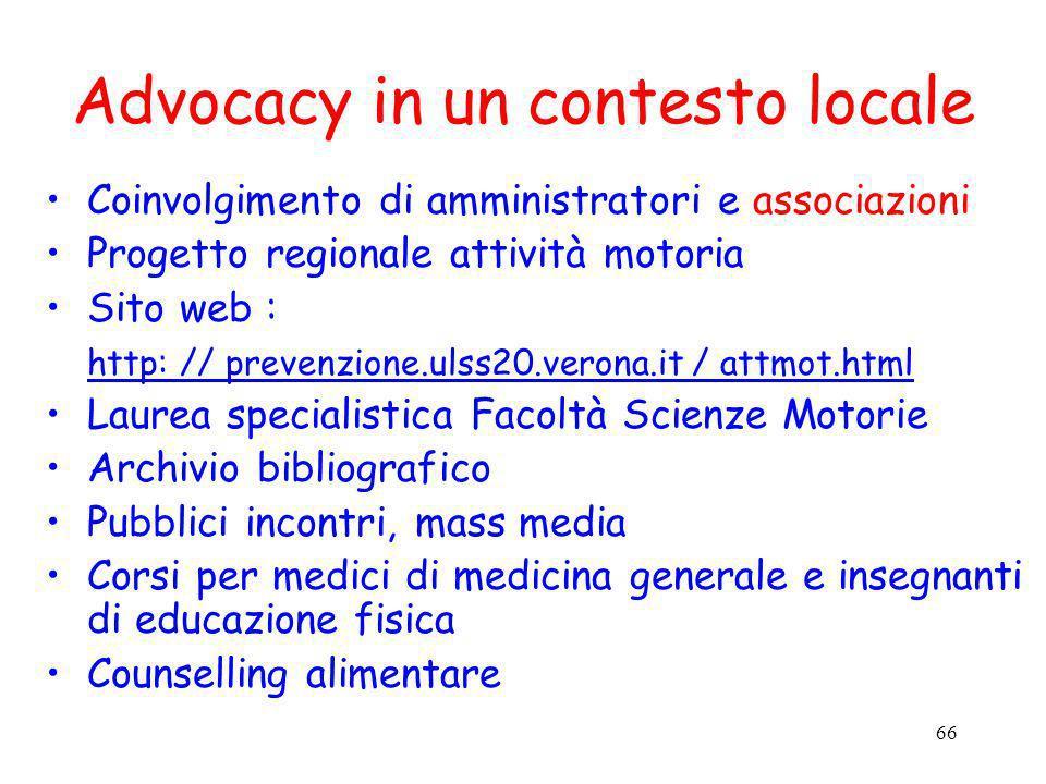 66 Advocacy in un contesto locale Coinvolgimento di amministratori e associazioni Progetto regionale attività motoria Sito web : http: // prevenzione.