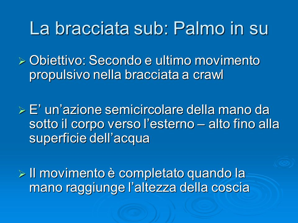 La bracciata sub: Palmo in su Obiettivo: Secondo e ultimo movimento propulsivo nella bracciata a crawl Obiettivo: Secondo e ultimo movimento propulsiv