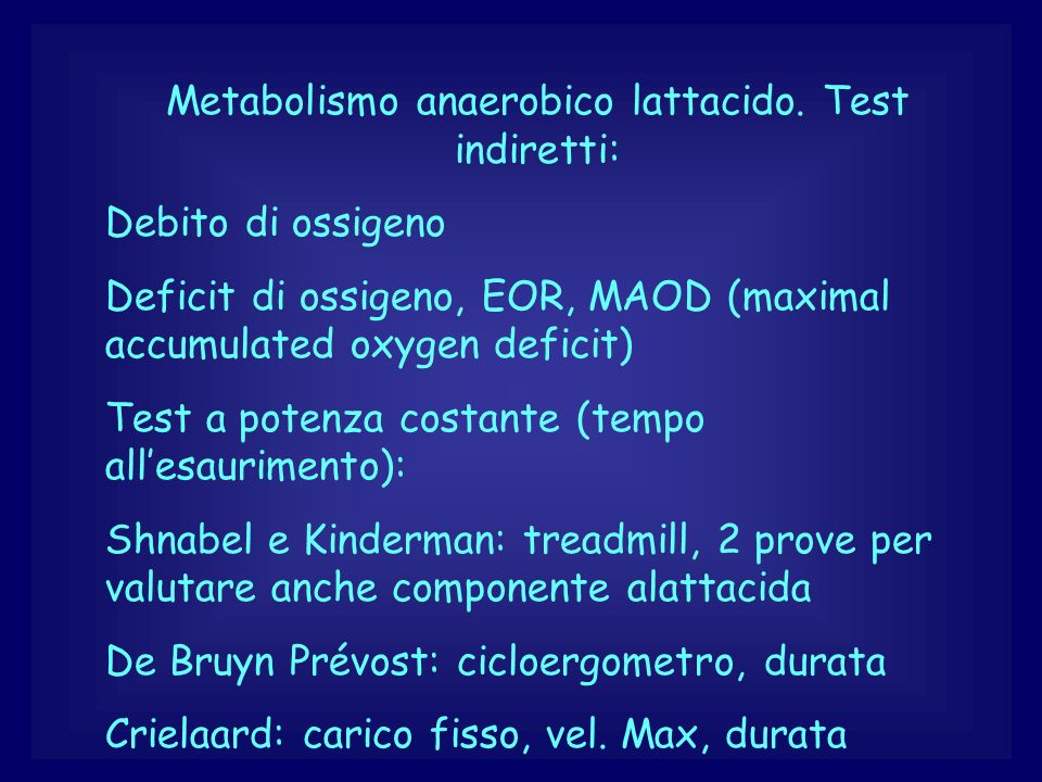 Metabolismo anaerobico lattacido. Test indiretti: Debito di ossigeno Deficit di ossigeno, EOR, MAOD (maximal accumulated oxygen deficit) Test a potenz