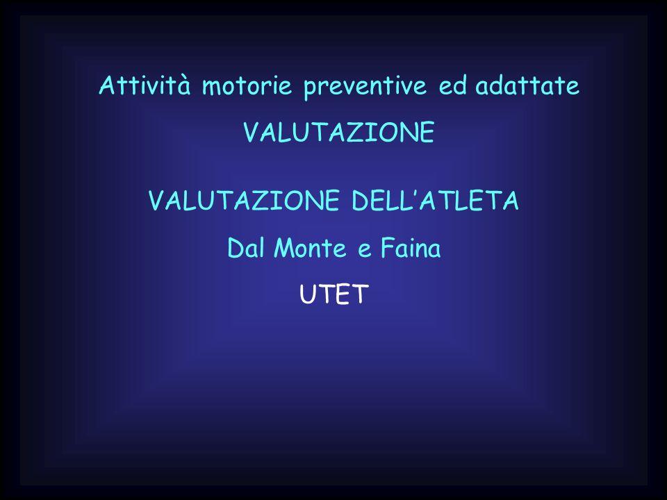 Attività motorie preventive ed adattate VALUTAZIONE VALUTAZIONE DELLATLETA Dal Monte e Faina UTET