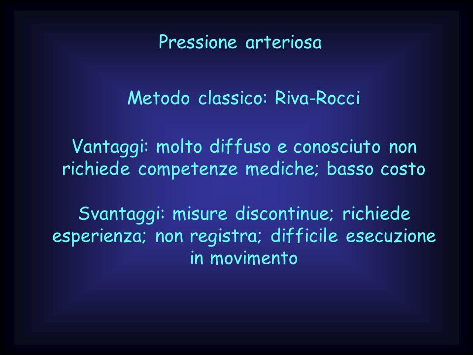 Pressione arteriosa Metodo classico: Riva-Rocci Vantaggi: molto diffuso e conosciuto non richiede competenze mediche; basso costo Svantaggi: misure di